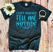 CAN'T NOBODY TELL ME NOTHIN' TSHIRT 8PK $48